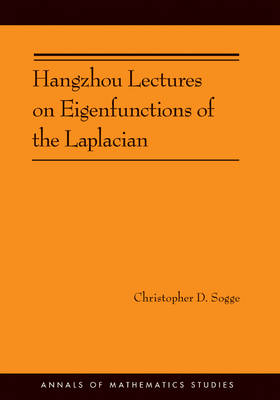 Hangzhou Lectures on Eigenfunctions of the Laplacian (AM-188) - Annals of Mathematics Studies 212 (Paperback)