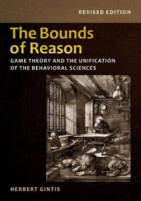 The Bounds of Reason: Game Theory and the Unification of the Behavioral Sciences - Revised Edition (Paperback)