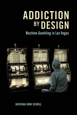 Addiction by Design: Machine Gambling in Las Vegas (Paperback)