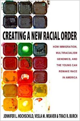 Creating a New Racial Order: How Immigration, Multiracialism, Genomics, and the Young Can Remake Race in America (Paperback)