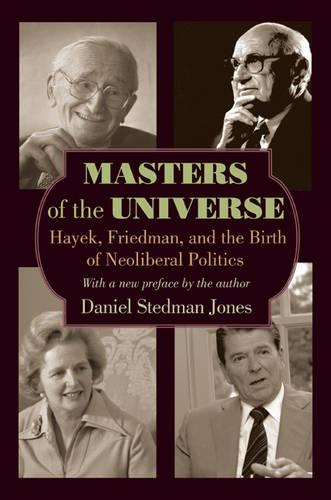 Masters of the Universe: Hayek, Friedman, and the Birth of Neoliberal Politics - Updated Edition (Paperback)