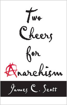 Two Cheers for Anarchism: Six Easy Pieces on Autonomy, Dignity, and Meaningful Work and Play (Paperback)