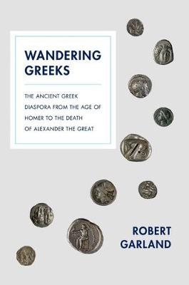 Wandering Greeks: The Ancient Greek Diaspora from the Age of Homer to the Death of Alexander the Great (Hardback)