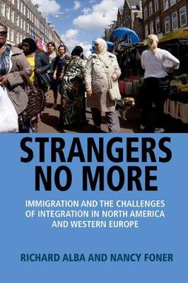 Strangers No More: Immigration and the Challenges of Integration in North America and Western Europe (Hardback)