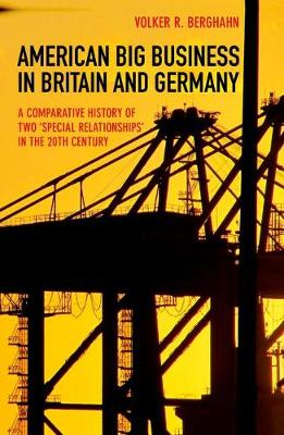 """American Big Business in Britain and Germany: A Comparative History of Two """"Special Relationships"""" in the 20th Century (Hardback)"""