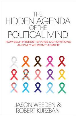 The Hidden Agenda of the Political Mind: How Self-Interest Shapes Our Opinions and Why We Won't Admit It (Hardback)