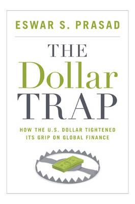 The Dollar Trap: How the U.S. Dollar Tightened Its Grip on Global Finance (Hardback)
