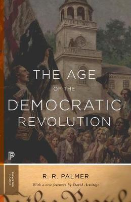The Age of the Democratic Revolution: A Political History of Europe and America, 1760-1800 - Updated Edition - Princeton Classics (Paperback)