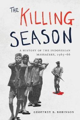 The Killing Season: A History of the Indonesian Massacres, 1965-66 - Human Rights and Crimes against Humanity 29 (Hardback)