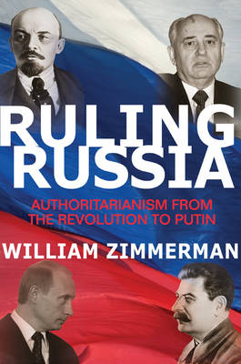 Ruling Russia: Authoritarianism from the Revolution to Putin (Hardback)