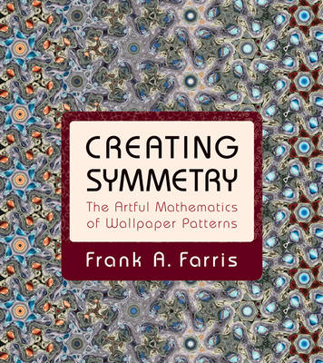 Creating Symmetry: The Artful Mathematics of Wallpaper Patterns (Hardback)
