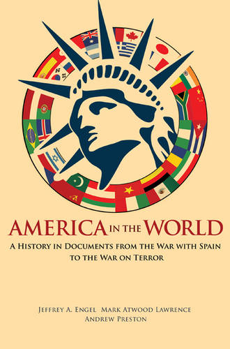 America in the World: A History in Documents from the War with Spain to the War on Terror - America in the World 14 (Paperback)