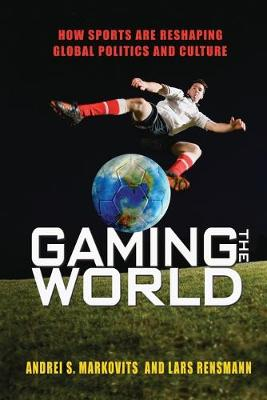 Gaming the World: How Sports Are Reshaping Global Politics and Culture (Paperback)