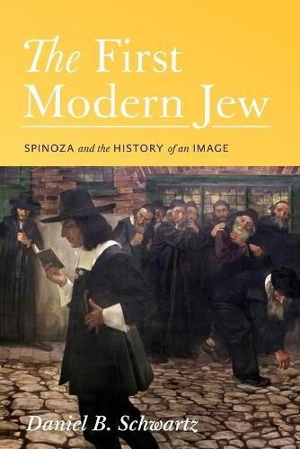 The First Modern Jew: Spinoza and the History of an Image (Paperback)