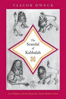 The Scandal of Kabbalah: Leon Modena, Jewish Mysticism, Early Modern Venice - Jews, Christians, and Muslims from the Ancient to the Modern World (Paperback)