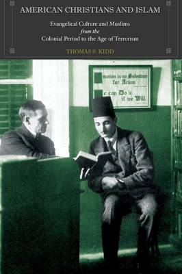 American Christians and Islam: Evangelical Culture and Muslims from the Colonial Period to the Age of Terrorism (Paperback)