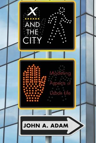 X and the City: Modeling Aspects of Urban Life (Paperback)