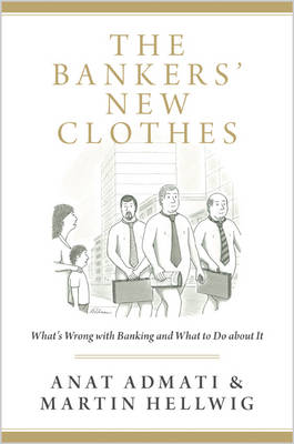 The Bankers' New Clothes: What's Wrong with Banking and What to Do about It (Paperback)