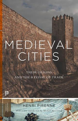Medieval Cities: Their Origins and the Revival of Trade - Updated Edition - Princeton Classics 8 (Paperback)