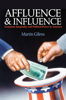 Affluence and Influence: Economic Inequality and Political Power in America (Paperback)