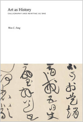 Art as History: Calligraphy and Painting as One (Hardback)