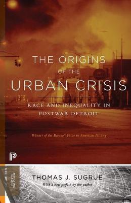 The Origins of the Urban Crisis: Race and Inequality in Postwar Detroit - Updated Edition - Princeton Classics (Paperback)