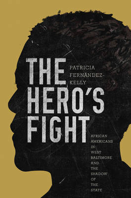 The Hero's Fight: African Americans in West Baltimore and the Shadow of the State (Hardback)