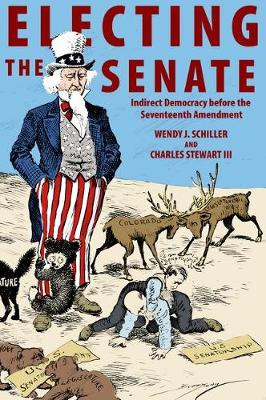 Electing the Senate: Indirect Democracy before the Seventeenth Amendment - Princeton Studies in American Politics: Historical, International, and Comparative Perspectives (Hardback)