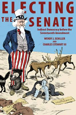 Electing the Senate: Indirect Democracy before the Seventeenth Amendment - Princeton Studies in American Politics: Historical, International, and Comparative Perspectives (Paperback)