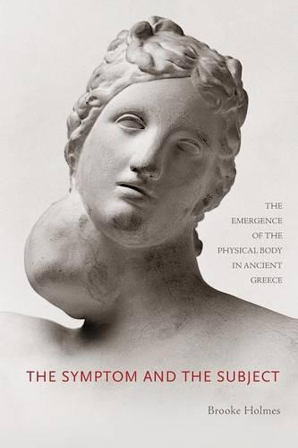 The Symptom and the Subject: The Emergence of the Physical Body in Ancient Greece (Paperback)