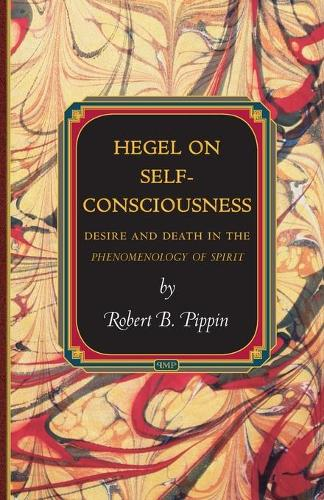 Hegel on Self-Consciousness: Desire and Death in the Phenomenology of Spirit - Princeton Monographs in Philosophy 43 (Paperback)
