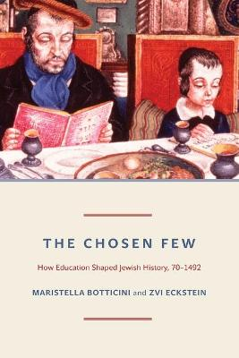 The Chosen Few: How Education Shaped Jewish History, 70-1492 - The Princeton Economic History of the Western World 42 (Paperback)