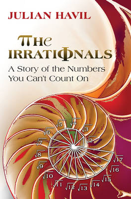 The Irrationals: A Story of the Numbers You Can't Count On (Paperback)