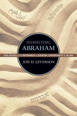Inheriting Abraham: The Legacy of the Patriarch in Judaism, Christianity, and Islam - Library of Jewish Ideas (Paperback)