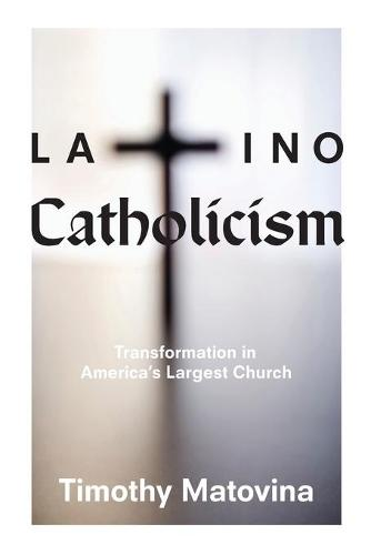 Latino Catholicism: Transformation in America's Largest Church (Paperback)