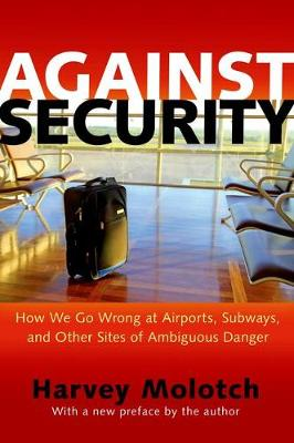 Against Security: How We Go Wrong at Airports, Subways, and Other Sites of Ambiguous Danger - Updated Edition (Paperback)