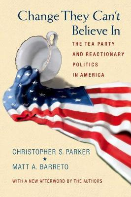 Change They Can't Believe In: The Tea Party and Reactionary Politics in America - Updated Edition (Paperback)