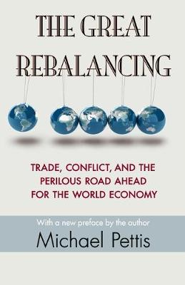 The Great Rebalancing: Trade, Conflict, and the Perilous Road Ahead for the World Economy - Updated Edition (Paperback)