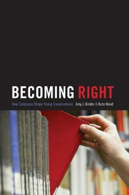 Becoming Right: How Campuses Shape Young Conservatives - Princeton Studies in Cultural Sociology 54 (Paperback)