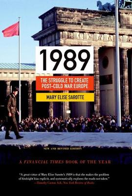 1989: The Struggle to Create Post-Cold War Europe - Updated Edition - Princeton Studies in International History and Politics 147 (Paperback)