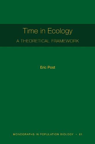 Time in Ecology: A Theoretical Framework [MPB 61] - Monographs in Population Biology (Hardback)