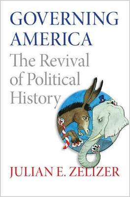 Governing America: The Revival of Political History (Paperback)