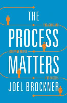 The Process Matters: Engaging and Equipping People for Success (Hardback)