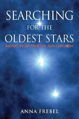 Searching for the Oldest Stars: Ancient Relics from the Early Universe (Hardback)