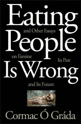 Eating People Is Wrong, and Other Essays on Famine, Its Past, and Its Future (Hardback)