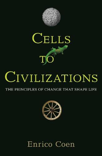 Cells to Civilizations: The Principles of Change That Shape Life (Paperback)