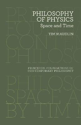 Philosophy of Physics: Space and Time - Princeton Foundations of Contemporary Philosophy (Paperback)