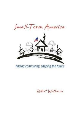 Small-Town America: Finding Community, Shaping the Future (Paperback)