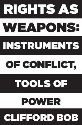 Rights as Weapons: Instruments of Conflict, Tools of Power (Hardback)