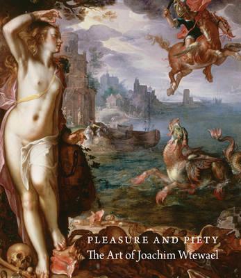 Pleasure and Piety: The Art of Joachim Wtewael (Hardback)